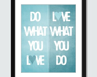 Inspirational Art Poster. Motivational Art. Do What You Love, Love What You Do Wall Art - 8x10, 5x7, 4x6 Custom Wall Print Poster