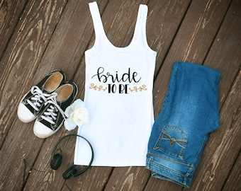 Bride to Be Tank Top, Bride tank top, gifts for bride to be, wedding gift, Bridal shower gifts, bachelorette party,  engagement gift