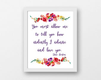 Jane Austen quote, Mr. Darcy quote You must allow me to tell you how ardently I admire and love you, Pride & Prejudice instant download PDF