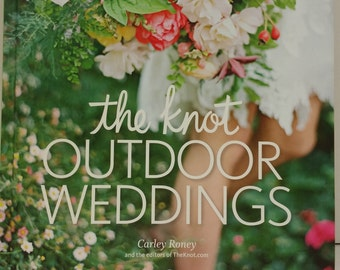 The Knot Outdoor Weddings by Carley Roney and the editors of TheKnot.com, 2015, Published by Potter Style, 288 pages