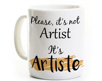 Funny Artist Coffee Mug Gift - It's Not Artist It's Artiste - Painter Sculptor Potter - Customized