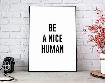 Printable Wall Art Prints,Printable Art,Printable Quote,Instant Download,Motivational Print,Motivation Wall Decor,Be A Nice Human,Be Nice