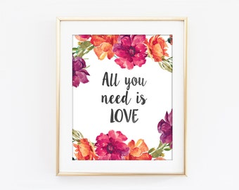All You Need Is Love Print, Inspirational Typography, Colorful Flower, Motivational Print, Modern Home Decor, Bedroom Art, Love Quote Q40