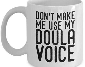 Doula Mug Don't Make Me Use My Doula Voice Pregnancy Coach Mug Pregnancy Coach Gift Doula Coffee Mug Doula Gift Mug Midwife Mug Doula Cup