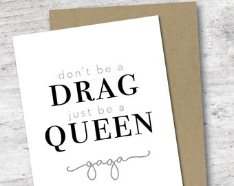 Don't Be a DRAG Just Be a QUEEN Card | Lady Gaga | Born This Way | LGBT | Greeting Card