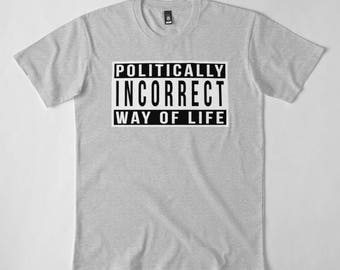 Politically Incorrect Way Of Life   Men's Tagless Tee
