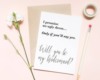 I promise no ugly dress, only if you'll say yes card, proposal, Maid of honor proposal card, will you be my bridesmaid card / SKU: LNBM15