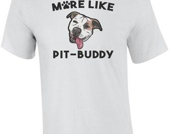 More Like Pit-Buddy - Pit Bull Shirt