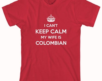 I Can't Keep Calm My Wife Is Colombian Shirt, cali, cartagena, bogota - ID: 328