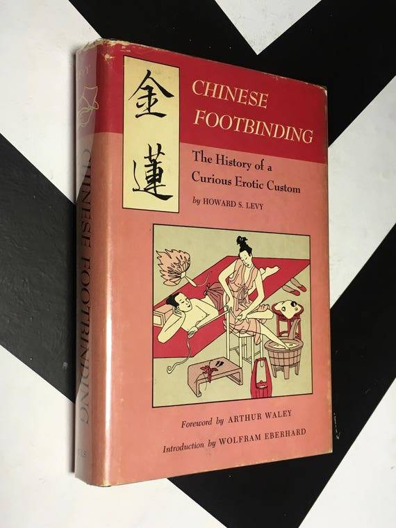 Chinese Footbinding: The History of a Curious Erotic Custom by by Howard S. Levy (Author), Wolfram Eberhard (Introduction), Arthur Waley