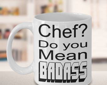 Chef Gifts - Do You Mean Badass By Live Love Frolic - Funny Coffee Mug - White Ceramic Cup