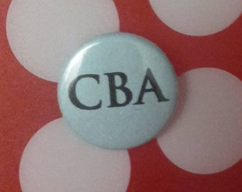 CBA badge 'Can't Be Arsed'