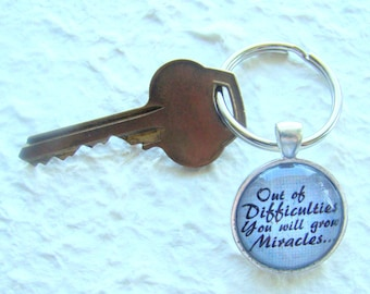 Out of Difficulties You will grow Miracles Key Ring, Inspirational Key Ring, Quotation Key Ring