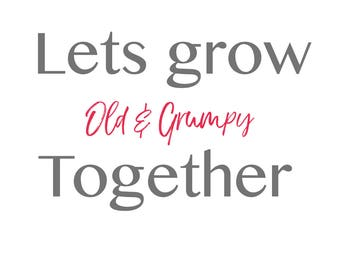 """Valentines """"Let's grow old & grumpy together"""" card"""