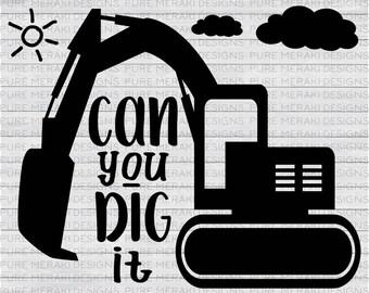 Construction SVG, Excavator Svg, Digger Svg, Can You Dig It SVG, Boys SVG, T-Shirt Svg, Graphic Overlay, Vinyl Decal Svg, Diy Nursery