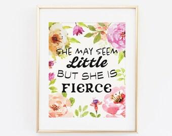 Printable Wall Art, She may seem little but she is fierce, Floral Art Print, Nursery Print, Nursery Decor, She is fierce, Fierce Art Print
