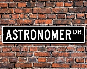 Astronomer, Astronomer Gift, Astronomer sign, Astronomer decor, Stargazer sign, Stargazer gift, Custom Street Sign, Quality Metal Sign