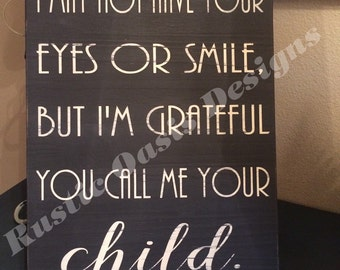 I May Not Have Your Eyes or Your  Smile   Family Sign   Home Decor   Stepfather   Stepmother   Stepparent   Dis