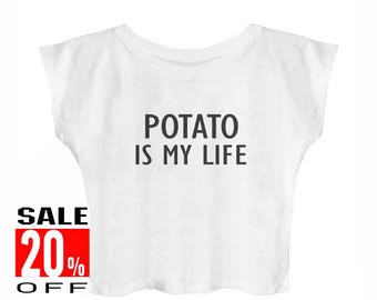 Potato is my life women t shirt tumblr tee quote shirt slogan top teen shirt cute top fashion top cool t shirt cropped shirt teen shirts