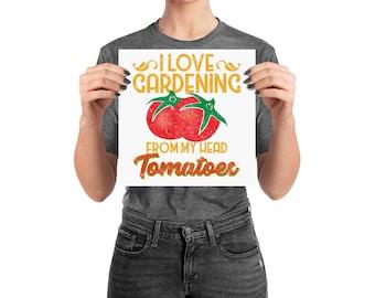 I Love Gardening From My Head Tomatoes Wall Art, Funny Gardener Poster, Garden Lover Art, I Love Gardening Poster