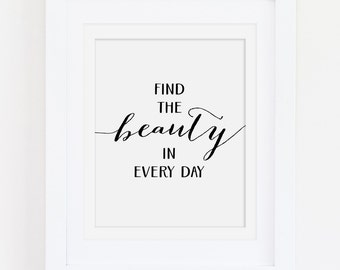 Printable Quote Wall Art Find The Beauty In Every Day Inspirational Wall Art Motivational Quote Instant Download Self-Print Wall Art