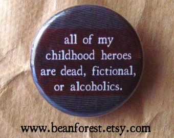 "my childhood heroes are dead, fictional, or alcoholics - 1.25"" magnet badge disappointment broken dreams sad tv ending frowny face"