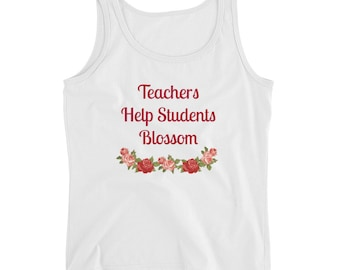Teachers Help Students Blossom Ladies' Tank With Floral Graphic Appreciation Gift Proud Teacher