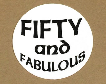 50th Birthday Stickers - Fifty and Fabulous, Round 1 1/2 Inch Handmade Stickers, White and Black or Your Choice of Color, Set of 12
