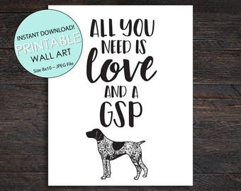 All you need is love and a GSP, 8x10 Art Print, Digital file, instant download, print at home or a print shop