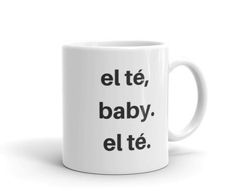 El té, baby. El té || White & Glossy ||Spanish || Coffee || Tea || Mug