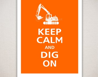 Keep Calm and DIG ON Excavation Typography Art Print