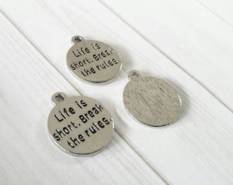 Quote Charms Pendants Inspirational Charms Antiqued Silver Charms Life Is Short Break the Rules 4 pieces 22mm 4pcs