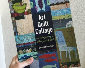 Signed Copy -- Art Quilt Collage: A Creative Journey in Fabric, Paint and Stitch
