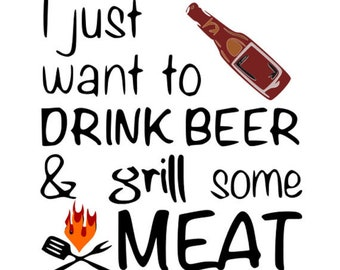 I Just Want To Drink Beer And Grill Some Meat SVG File