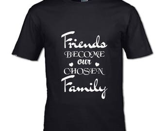 FRIENDS BECOME OUR chosen family t-shirt besties friends mates family buddies favourites chums best bff
