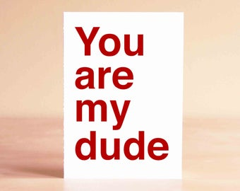 Funny Fathers Day Card - Husband Card - Boyfriend Card - Funny Anniversary Card - Funny Valentine Card - You are my dude