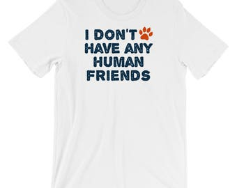 Dog Cat Men's T-Shirt - Pet Animal Lover T-Shirt - I don't have any human friends