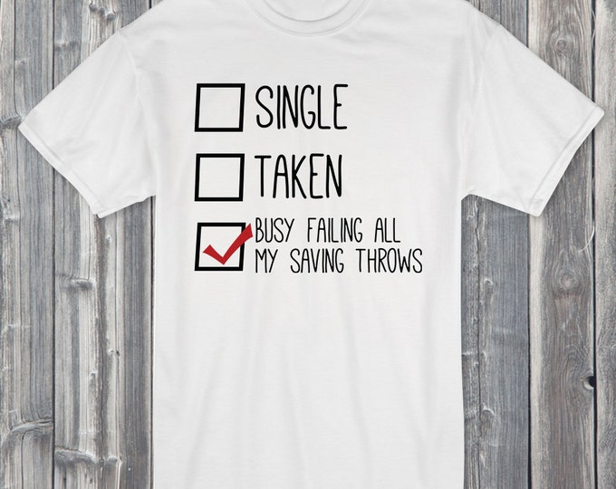 Single Taken Busy Failing All My Saving Throws 100% Soft Cotton Relationship Shirt