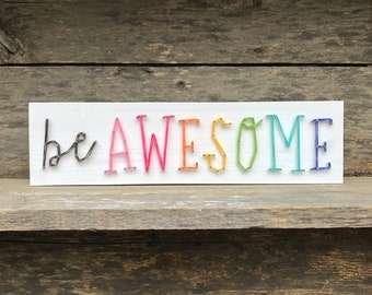 MADE TO ORDER String Art 'Be Awesome' Single Line Strung Sign