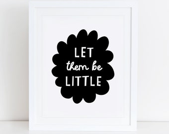 Let Them Be Little Art Print, Instant Download, Printable Decor, Scandinavian, Nursery, Black and White Nursery, Scandinavian Wall Art