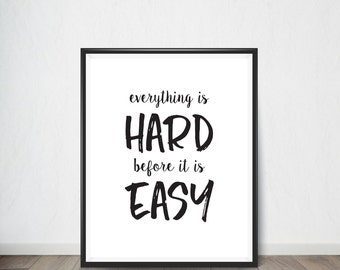 Everything is hard before Inspirational Quote, Art Print, Quote, Inspirational Quote Print, Digital Art, Digital Art Print, Digital Artworks