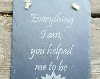 "Laser Engraved ""Everything I am, you helped me to be"" Slate Sign with Lotus Flower ~ Gifts for Her ~ Mother's Day Gift ~ Home Decor"