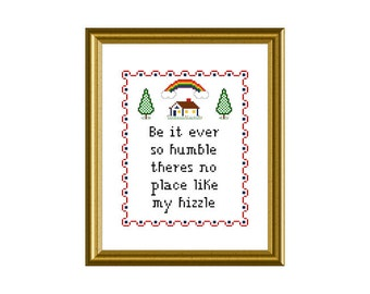 PDF PATTERN ONLY  Be it ever so humble theres no place like my hizzle - counted cross stitch sampler pattern 8x10