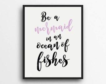 Be A Mermaid In An Ocean of Fishes Print | Mermaid Room Decor | Digital Download