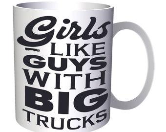 Girls like guys with big trucks 11oz Mug w103