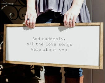 All the love songs were about you wooden sign