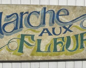 Marche Aux Fleur, Flower Market Sign, Original Hand Painted wooden sign w/vintage look finish. Paris market inspired decor Kitchen or porch.