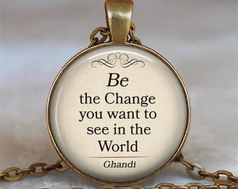 Be the Change you want to see in the World necklace Be the Change pendant Ghandi quote graduation gift graduate key chain key ring key fob