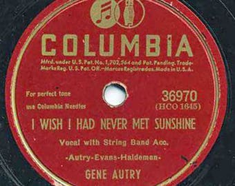 Gene Autry - I Wish I Had Never Met Sunshine / You Only Want Me When You're Lonely - Hillbilly / Country 78 RPM Record - VG Condition