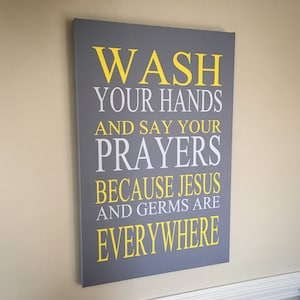 BATHROOM CANVAS ART   Wash Your Hands And Say Your Prayers Because Jesus  And Germs Are